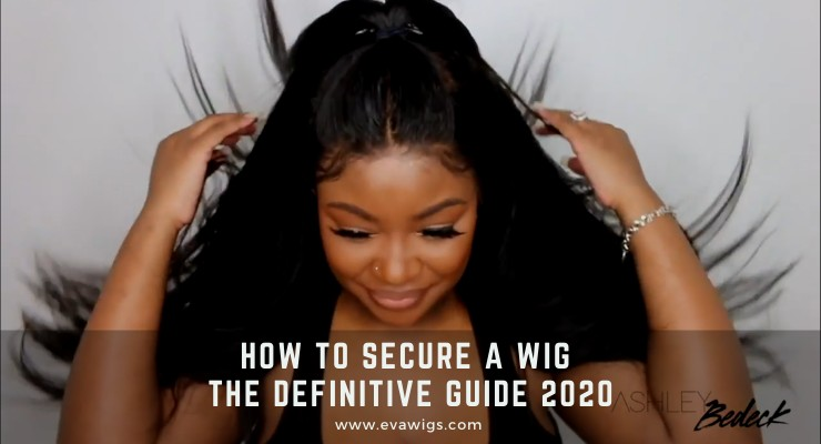 How to Secure a Wig - The Definitive Guide 2020